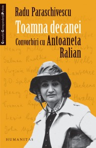 """Toamna decanei, convorbiri cu Antoaneta Ralian"", de Radu Paraschivescu"
