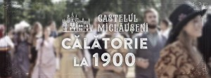 """Invitație la Castelul Miclăuşeni: """"Călătorie la 1900"""""""